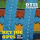 Platz 4: Taylor,Otis: Hey Joe Opus Red Meat